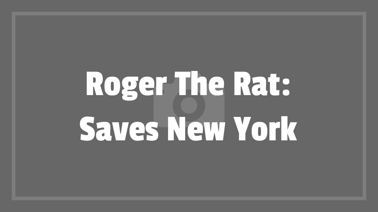 Roger The Rat: Saves New York