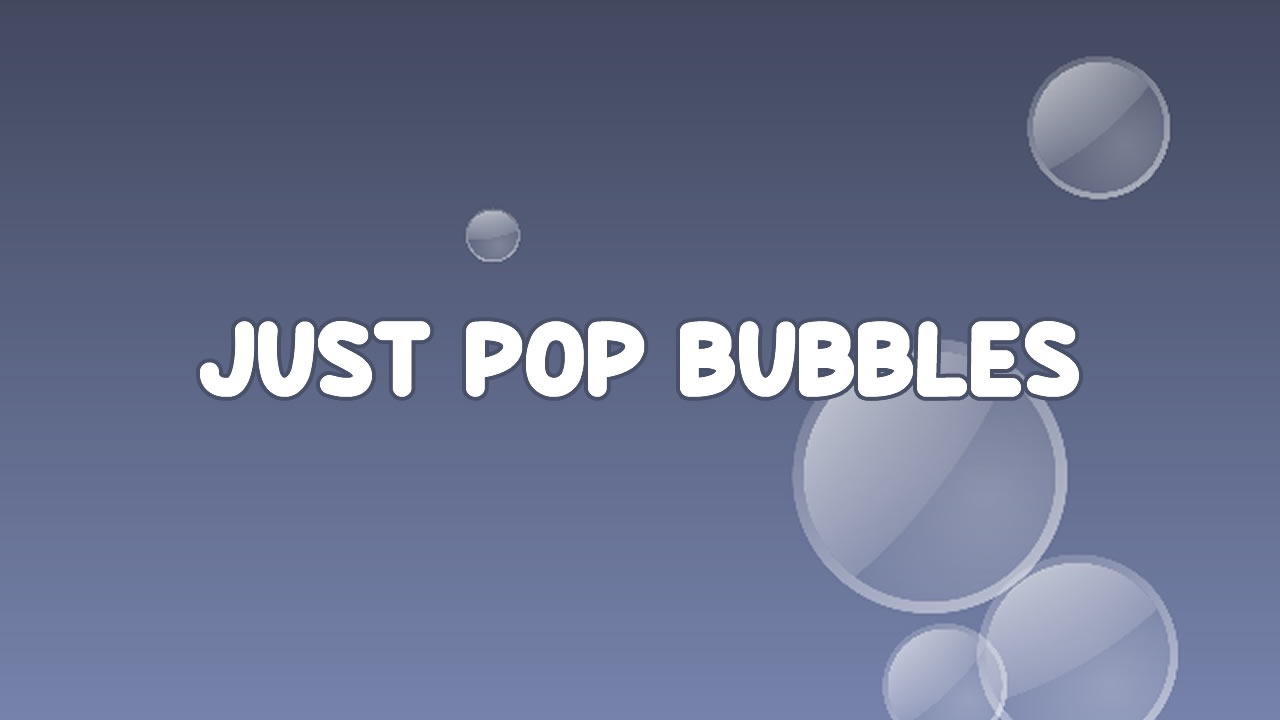 Just Pop Bubbles