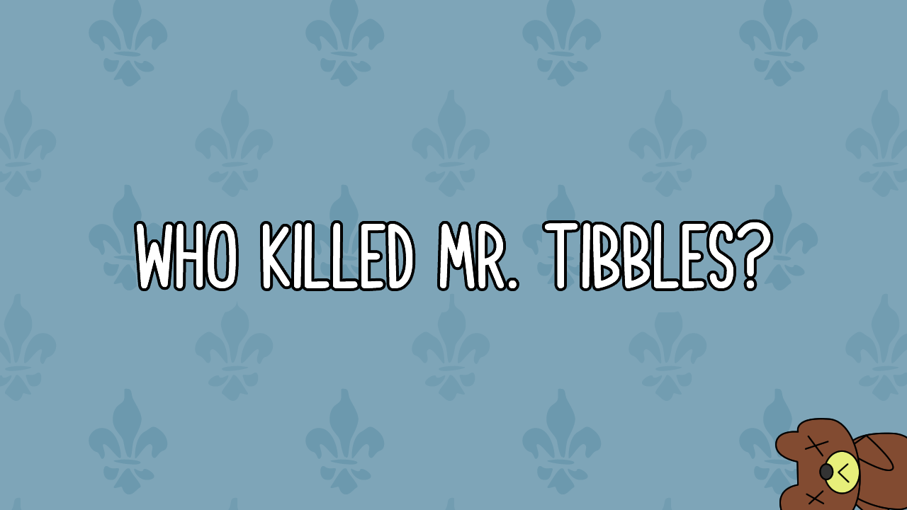 Who Killed Mr. Tibbles?